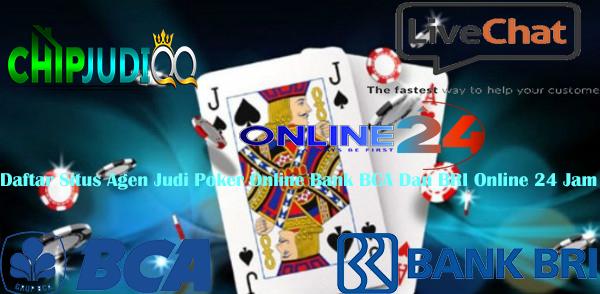 Daftar Situs Agen Judi Poker Online Bank BCA Dan BRI Online 24 Jam