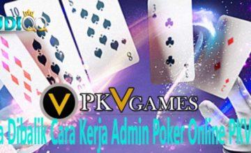 Rahasia Dibalik Cara Kerja Admin Poker Online PKVGames