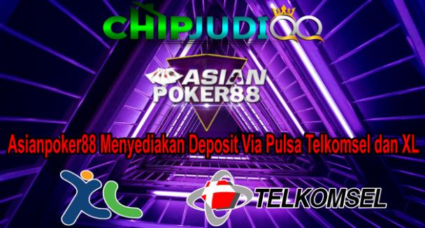 Asianpoker88 Menyediakan Deposit Via Pulsa Telkomsel dan XL